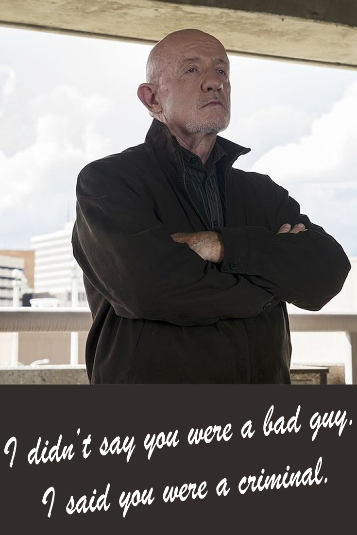 Mike Ehrmantraut is a bad ass.