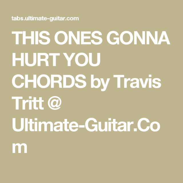 This Ones Gonna Hurt You Chords By Travis Tritt Ultimate Guitar