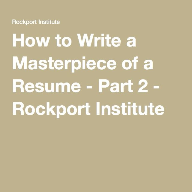 How to Write a Masterpiece of a Resume - Part 2 - Rockport Institute - how to write a masterpiece of a resume
