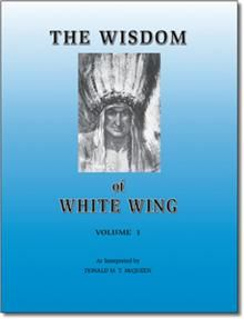 The Wisdom of White Wing: Volume 1, by Donald McQueen
