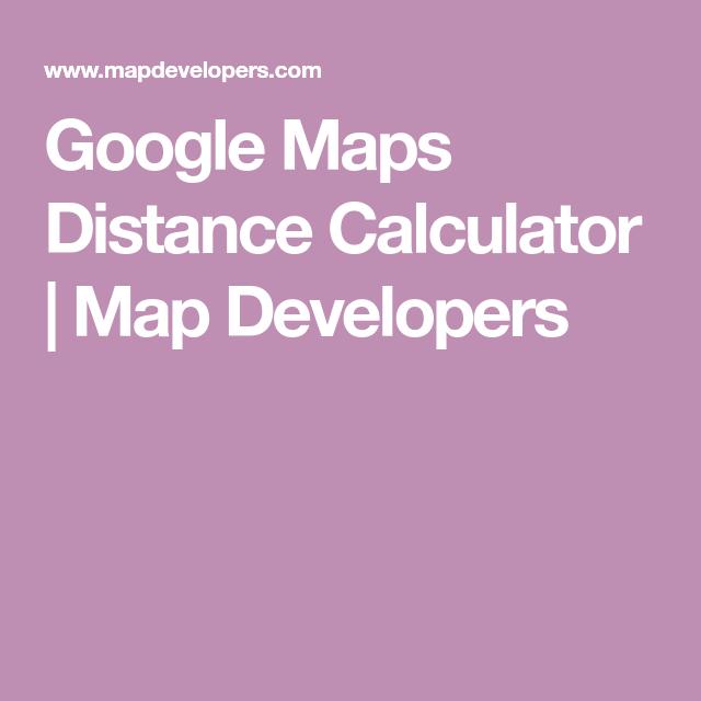 Google Maps Distance Calculator | Map Developers | Tech-y ... on map description, map features, map artist, map illustrator,