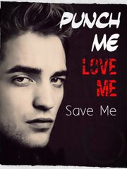 Punch Me, Love Me, Save Me By: ericastwilight Chapter 1: The
