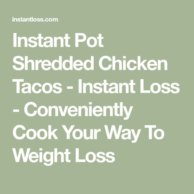 Instant Pot Shredded Chicken Tacos - Instant Loss - Conveniently Cook Your Way To Weight Loss #shreddedchickentacos