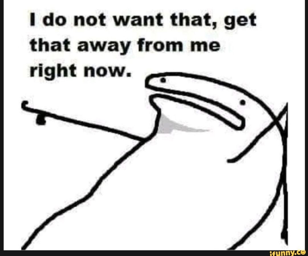 I Do Not Want That Get That Away From Me Right Now Ifunny Response Memes Reactions Meme Funny Memes