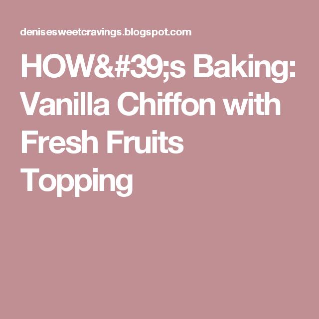 HOW's Baking: Vanilla Chiffon with Fresh Fruits Topping