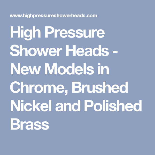 High Pressure Shower Heads - New Models in Chrome, Brushed Nickel and Polished Brass