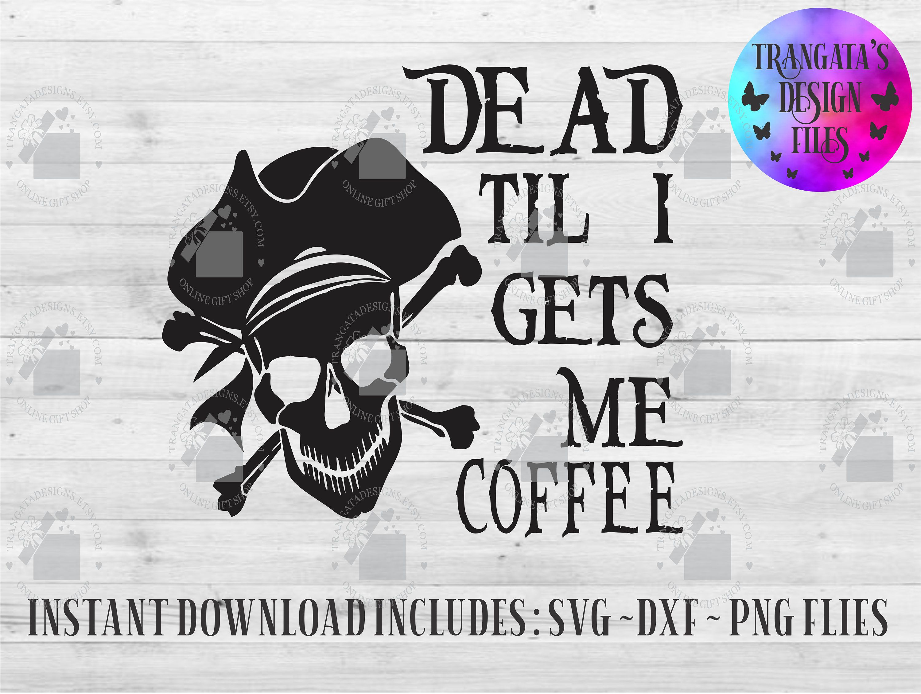 Dead Till I Gets Me Coffee Instant Download, Pirate SVG, Dead Till I gets Me Coffee SVG, Funny Svg, Coffee SVG, Pirate