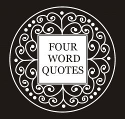 Very Short Inspirational Quotes 4 word quotes are short inspirational quotes with just 4 words.The  Very Short Inspirational Quotes