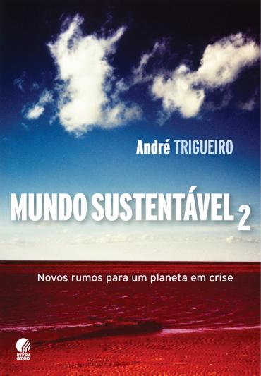 Mundo Sustentável 2 - Novos Rumos Para Um Planeta Em Crise