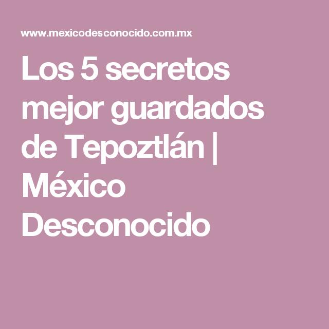Los 5 secretos mejor guardados de Tepoztlán | México Desconocido