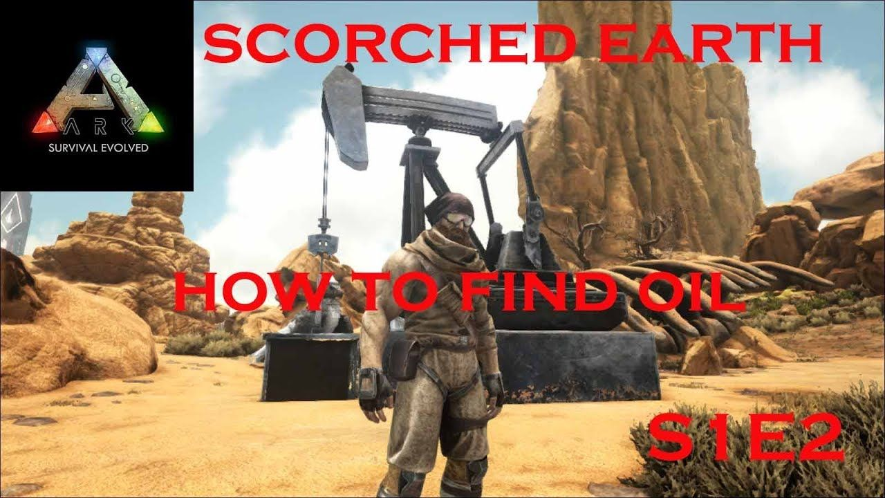 Ark Scorched Earth S1 E2 How To Find Oil On Scorched Earth Earth Oils Ark