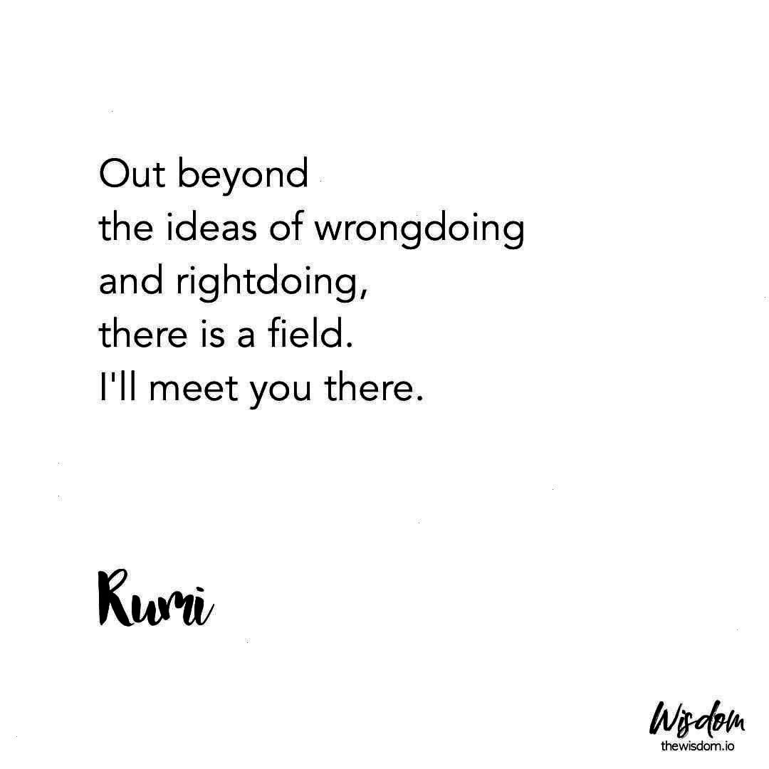 of wrongdoing and rightdoing there is a field Ill meet you there Rumi Out beyond the ideas of wrongdoing and rightdoing there is a field Ill meet you there Rumi beyond th...