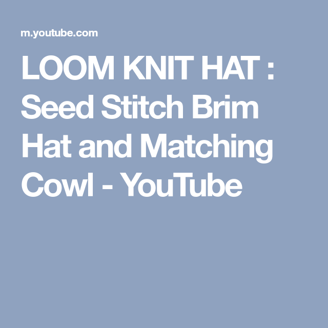 Loom Knit Hat Seed Stitch Brim Hat And Matching Cowl Youtube