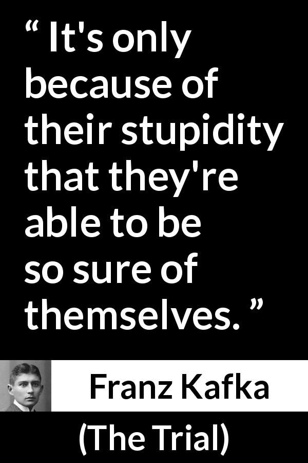 Franz Kafka Quote About Stupidity From The Trial Stupid Quotes Quotes Literary Quotes