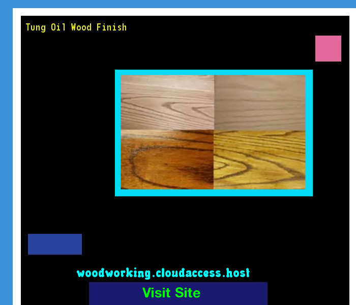 Tung Oil Wood Finish 073552 - Woodworking Plans and Projects!