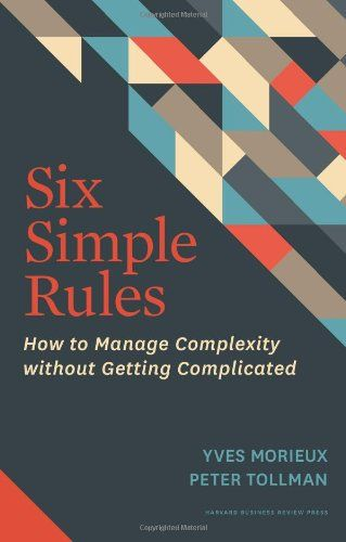 INSIGHT Six Simple Rules: How to Manage Complexity without Getting Complicated: Yves Morieux, Peter Tollman: 9781422190555: Amazon.com: Books