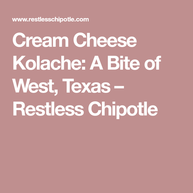 Cream Cheese Kolache: A Bite of West, Texas – Restless Chipotle