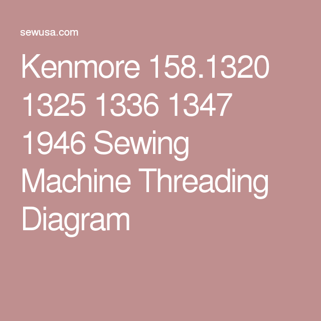 kenmore 158 1320 1325 1336 1347 1946 sewing machine threading rh pinterest com