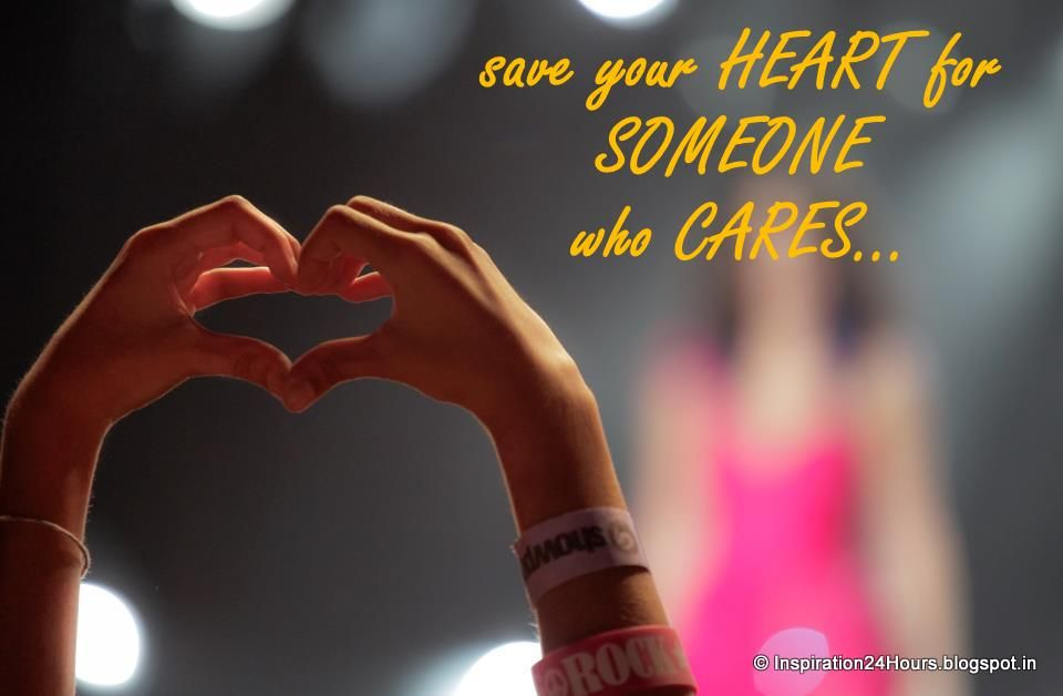 Save Your Heart  for SOMEONE who Cares...:)