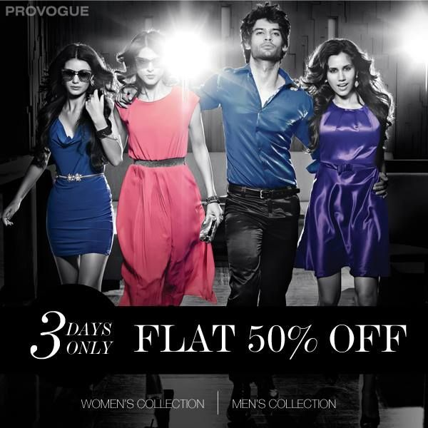 Get into some serious shopping mood, FLAT 50% OFF!  Hurry shop at www.provogue.com