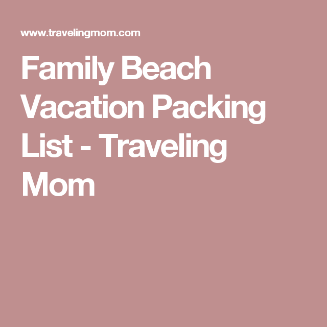Family Beach Vacation Packing List  Traveling Mom  Beach