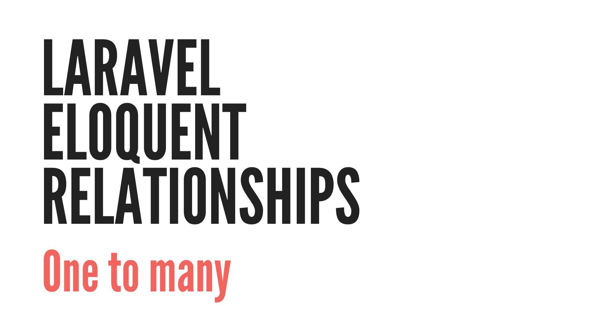 Laravel Eloquent Relationships: One To Many (1/6) (With