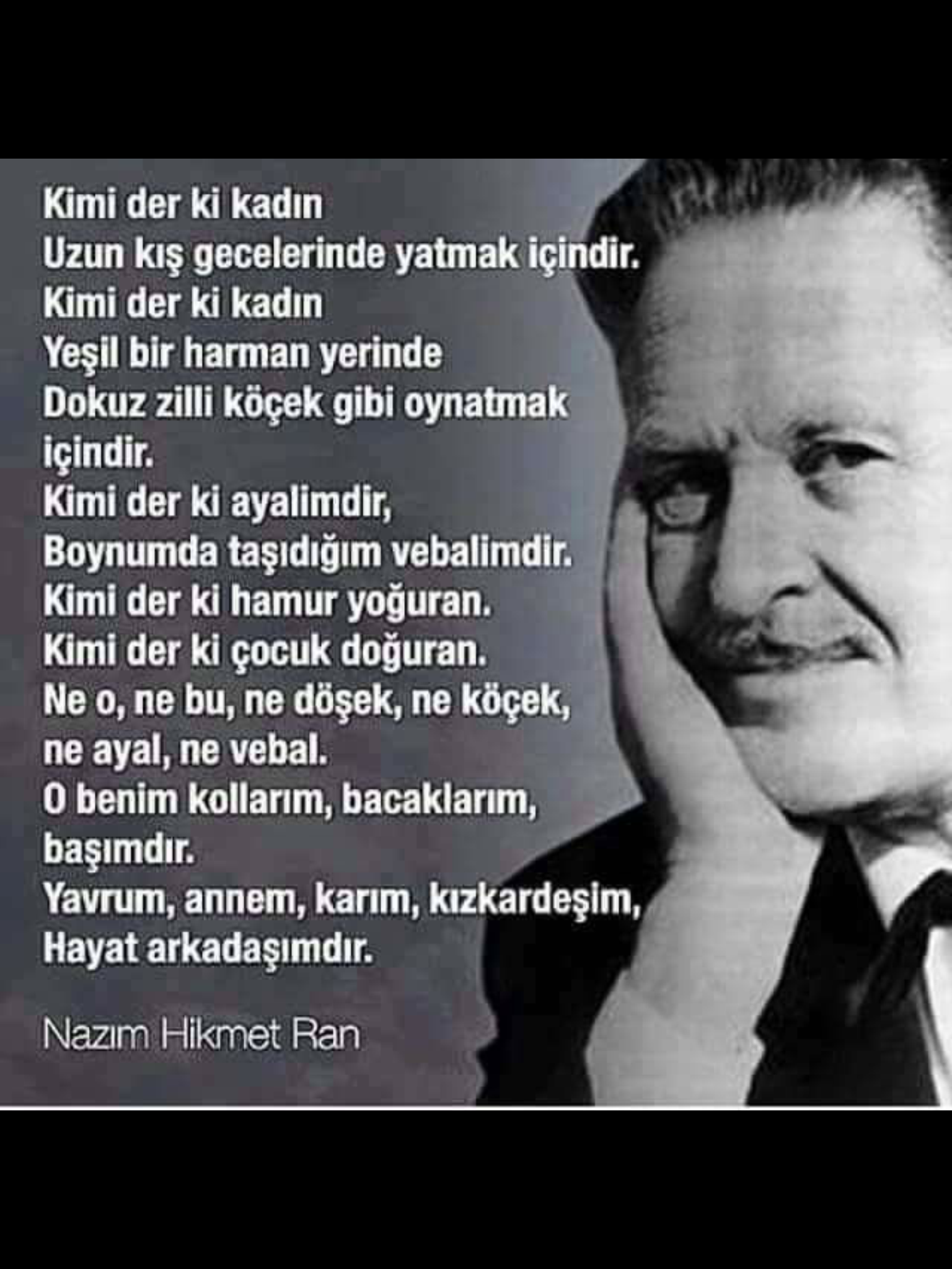 Bu dizeler Nazım'ın arkadaşı Nail Çakırhan'ın Kadın Telakkisi adlı şiirindendir.      (Metin Uca)