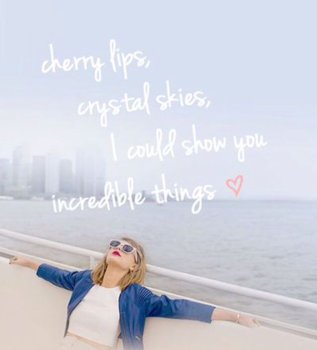 Cherry lips, crystal skies, I can show you incredible things...