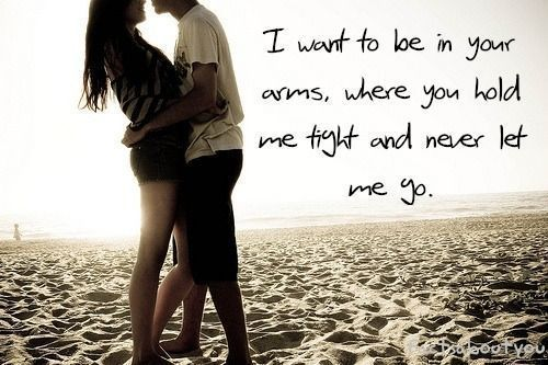 I Want To Be In Your Arms Where You Hold Me Tight And Never Let Me