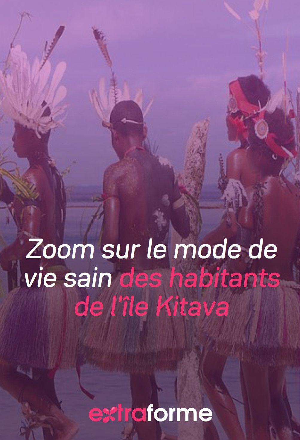 Zoom Sur Le Mode De Vie Sain Des Habitants De L Ile Kitava Mode De Vie Sain Mode De Vie Vie Saine
