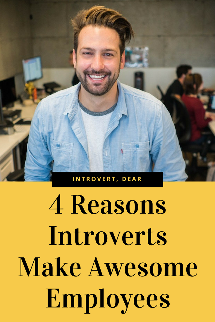 4 Reasons Introverts Make Awesome Employees | INTROVERTS