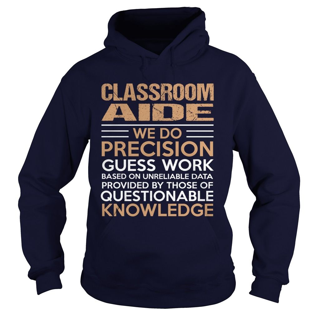 CLASSROOM AIDE We Do Precision Guess Work Questionable Knowledge T-Shirts, Hoodies. GET IT ==► https://www.sunfrog.com/LifeStyle/CLASSROOM-AIDE--Precision-Navy-Blue-Hoodie.html?id=41382