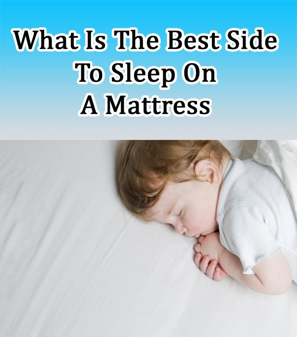 What Is The Best Side To Sleep On A Mattress Comfort Mattress