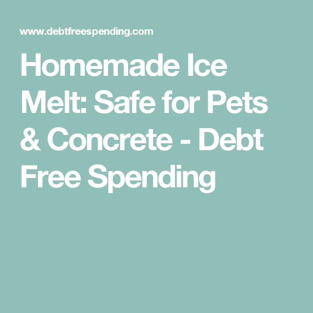 Homemade Ice Melt Safe for Pets Concrete Debt Free and Card