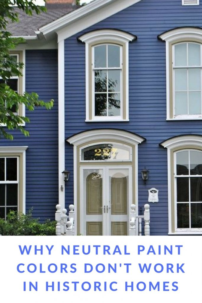 Don\u0027t use neutral paint colors in historic homes! Find out why here