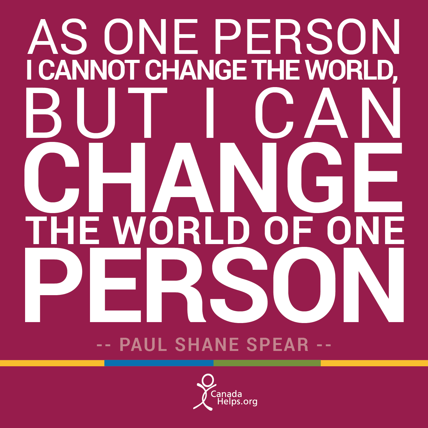 "Quotes About Changing The World: ""As One Person I Cannot Change The World, But I Can Change"
