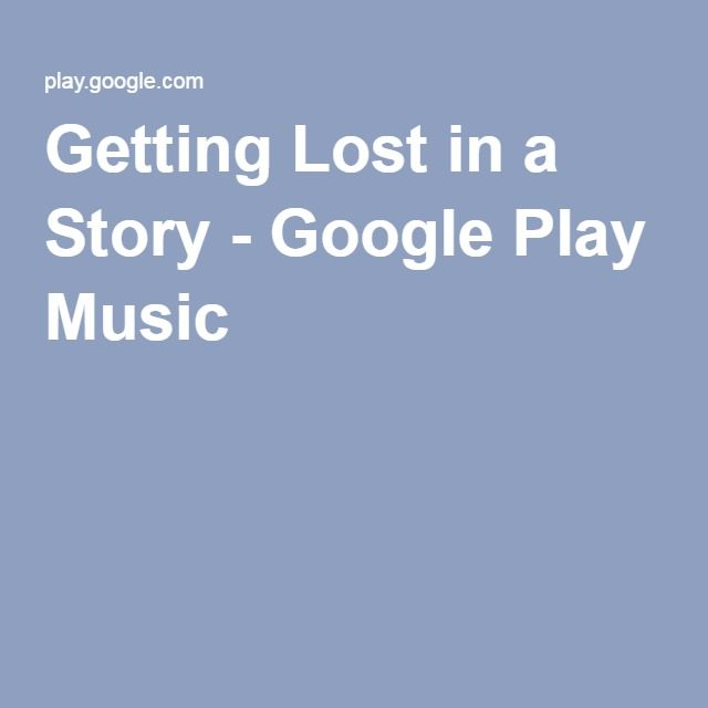 Getting Lost in a Story - Google Play Music Travel Knowledge - fresh google world map offline