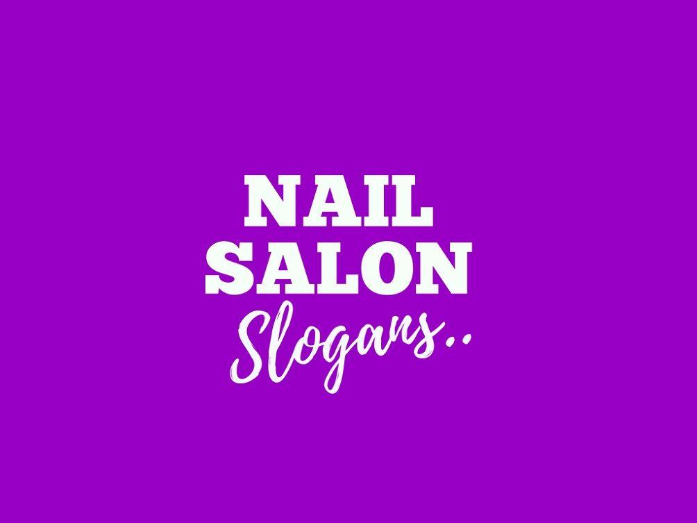 174 Catchy Nail Salon Business Slogans Taglines Nail Salon Business Slogans Nail Salon Names