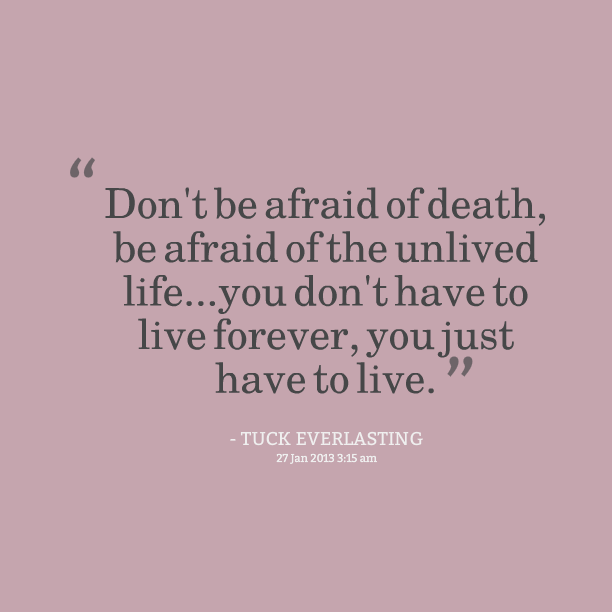 Quotes From Tuck Everlasting Book With Page Numbers: Dont Be Afraid Of Death, Be Afraid Of The Unlived Life