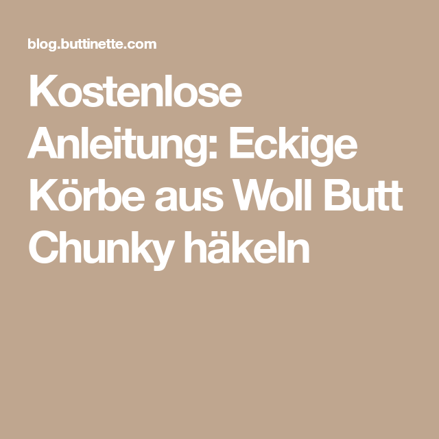 Kostenlose Anleitung Eckige Körbe Aus Woll Butt Chunky Häkeln
