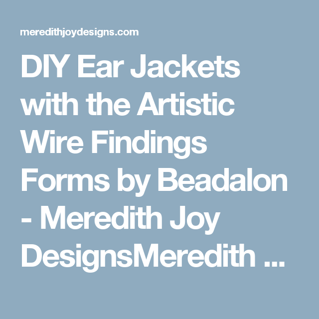 DIY Ear Jackets with the Artistic Wire Findings Forms by Beadalon ...