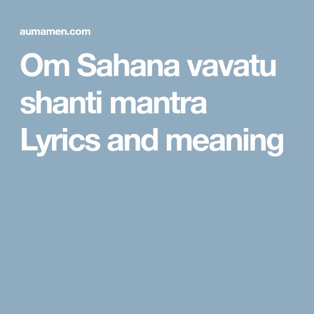 Om Sahana Vavatu Shanti Mantra Lyrics And Meaning Hinduism
