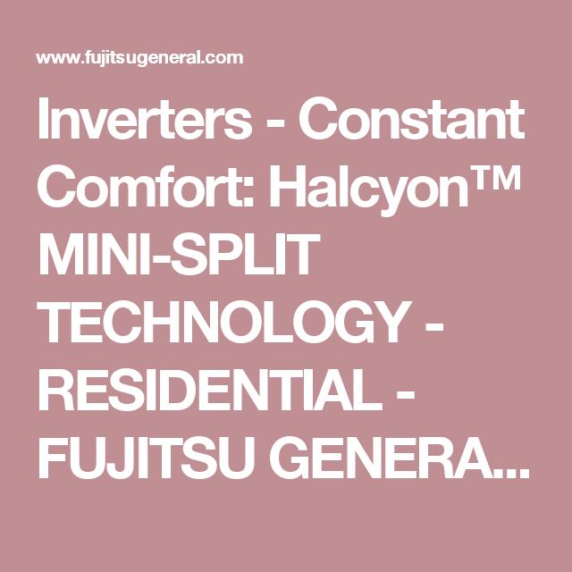 Inverters Constant Comfort Halcyon Mini Split Technology Residential Fujitsu General United States Canada Technology Residential The Unit