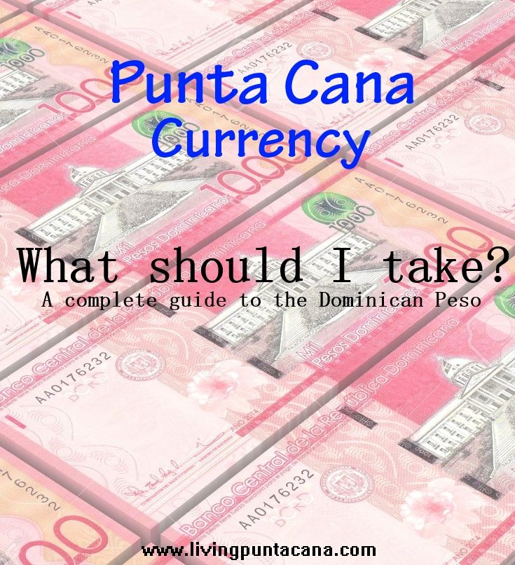 Know More About The Dominican Peso And Avoid Surprises While Visiting Punta Cana Puntacana Currency Dominicanpeso Moneyexchan Guides
