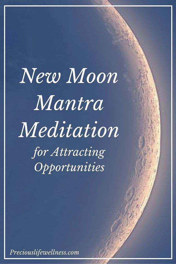 New Moon Mantra Meditation for Attracting Opportunities ...
