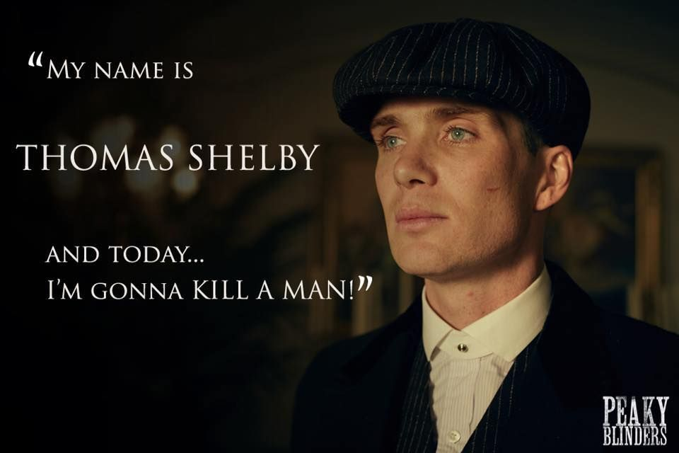 My Names Thomas Shelby And Today Im Going To Kill A Man My