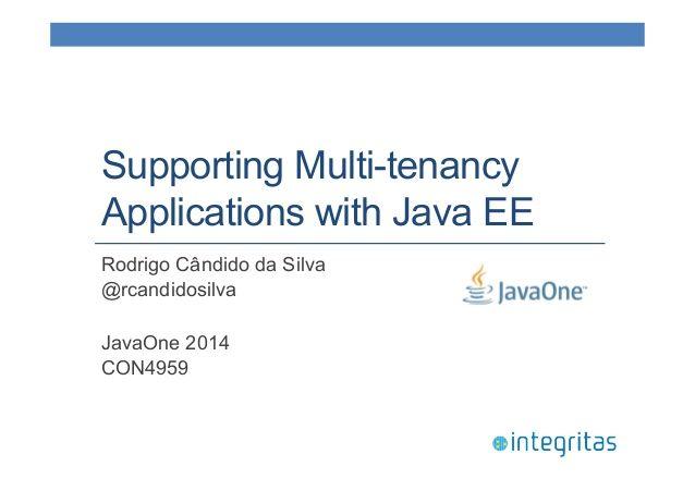 Supporting Multi-tenancy  Applications with Java EE  Rodrigo Cândido da Silva  @rcandidosilva  JavaOne 2014  CON4959