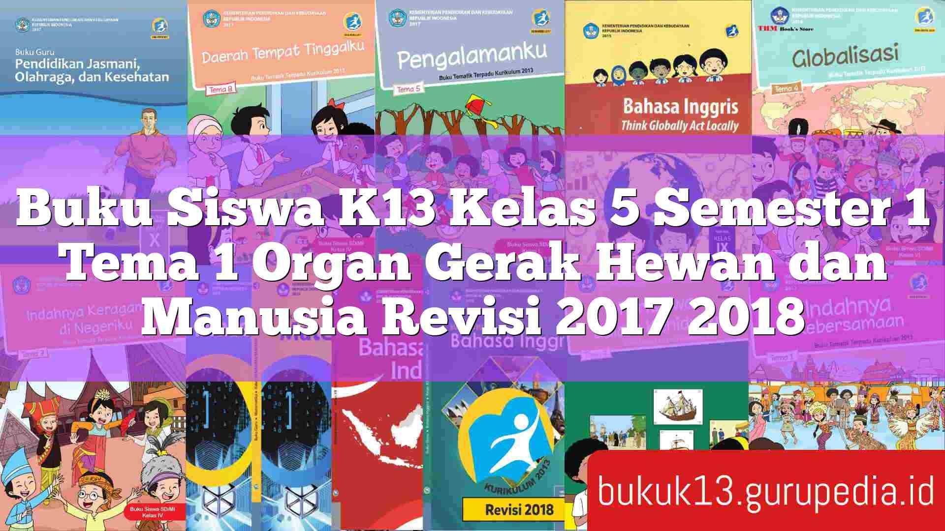 Buku Siswa K13 Kelas 5 Semester 1 Tema 1 Organ Gerak Hewan Dan Manusia Revisi 2017 2018 Buku Guru Kepemimpinan