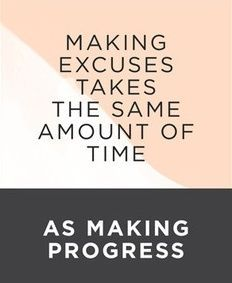 Making Excuses Takes the Same Amount of Time As Making Progress http://www.eatfitfood.com.au/about.htm