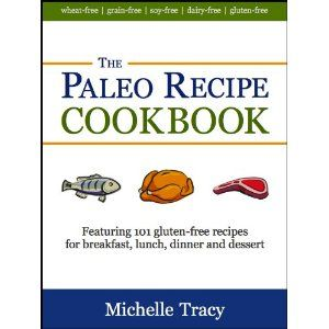 The Paleo Recipe Cookbook: 101 All Natural Gluten-Free Meals and Desserts (The Paleo Recipe Cookbooks) (Kindle Edition)